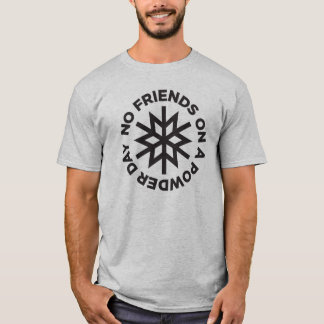 No friends on a Powder Day (black graphic) T-Shirt