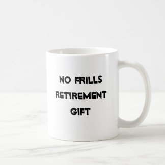No Frills Retirement Gag Gifts  Coffee Mugs
