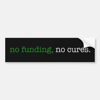 no funding, no cures bumper sticker