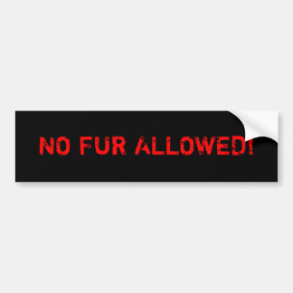 No Fur Allowed! Bumper Sticker