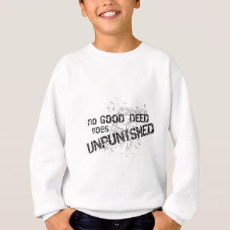 No good deed goes unpunished sweatshirt