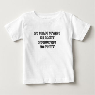 No Grass Stains, No Glory, No Bruises, No Story Baby T-Shirt