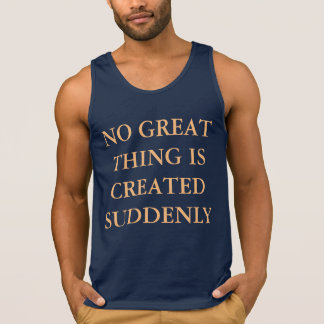 No Great Thing Is Created Suddenly Singlet