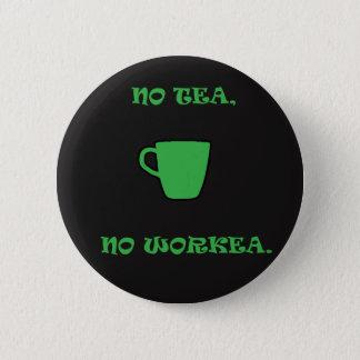 No Green Tea, No Workea. 6 Cm Round Badge
