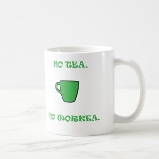 No Green Tea, No Workea Coffee Mug