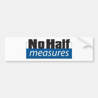 No Half Measures - Bumper Sticker