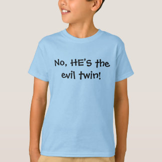 No, HE'S the evil twin! T-Shirt