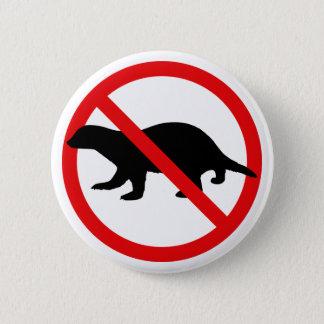 No Honey Badgers Button