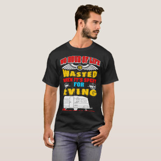 No Hour Of Life Wasted When Spent For Rving Tshirt