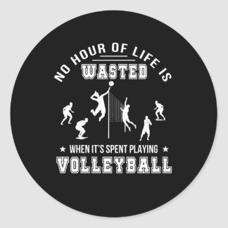 No Hour Wasted When Playing Volleyball Classic Round Sticker