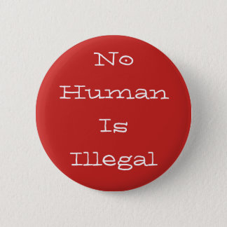 No Human Is Illegal 6 Cm Round Badge