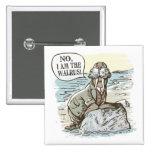 No, I am the Walrus by Mudge Studios 15 Cm Square Badge