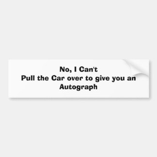No, I Can't Pull the Car over to give you anAut... Bumper Sticker