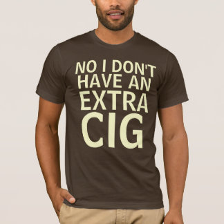 No, I don't have an extra cig T-Shirt