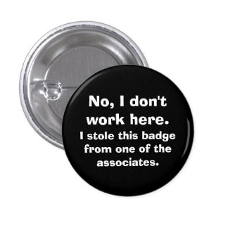 """No, I don't work here..."" 3 Cm Round Badge"