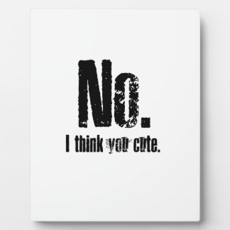 No. I think you cute. Plaque