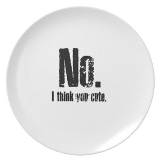 No. I think you cute. Plate