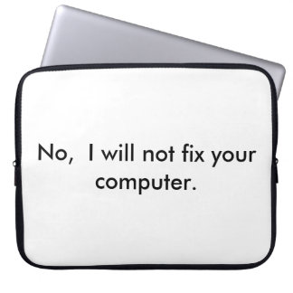 No I will not fix your computer Laptop Sleeve