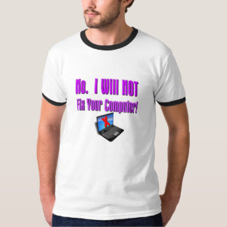 """No.   I Will NOT Fix Your Computer!"" T-Shirt"