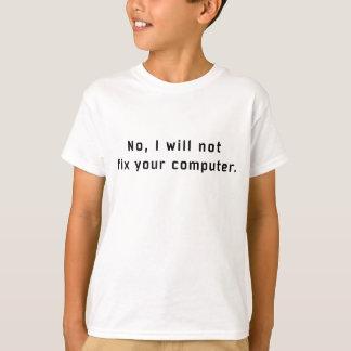 NO, I WILL NOT FIX YOUR COMPUTER T-shirt Geek