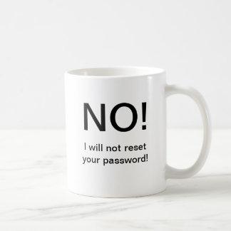 NO!! I will not reset your password. Coffee Mug