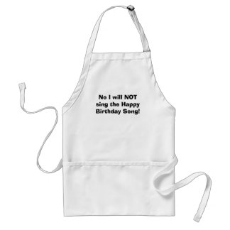 No I will NOT sing the Happy Birthday Song! Standard Apron