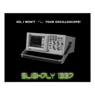 """No, I won't sine your oscilloscope"" Poster"