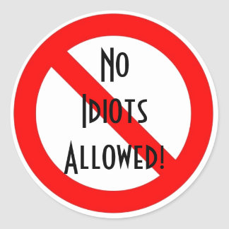 """No Idiots Allowed!"" Classic Round Sticker"