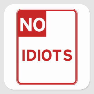 No Idiots Allowed Near Me Square Stickers