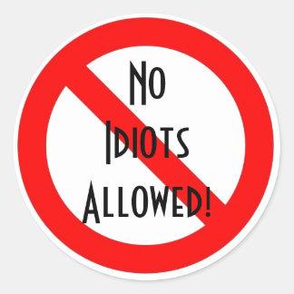 """""""No Idiots Allowed!"""" Round Sticker"""