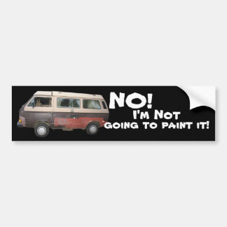 No! I'm Not Going to Paint it! Bumper Sticker