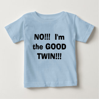 NO!!!  I'm the GOOD TWIN!!! Baby T-Shirt