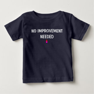 No improvement needed. baby T-Shirt