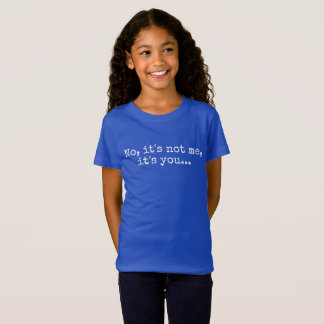 No, it's not me, it's you T-Shirt