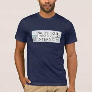 No, it's TRUE! I read it on the INTERNET!!! T-Shirt