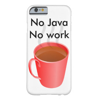 No Java No Work Barely There iPhone 6 Case