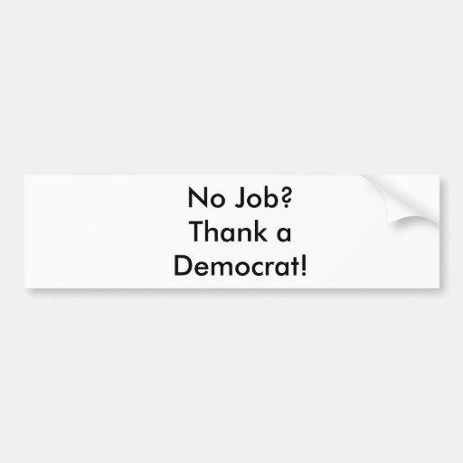 No Job?                                        ... Bumper Sticker