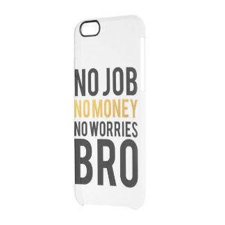 No job, No money, No worries BRO Clear iPhone 6/6S Case