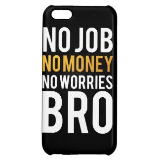 No job, No money, No worries BRO iPhone 5C Covers