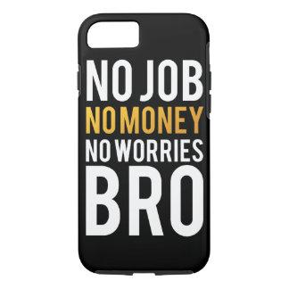 No job, No money, No worries BRO iPhone 7 Case