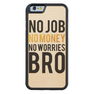 No job, No money, No worries BRO Maple iPhone 6 Bumper