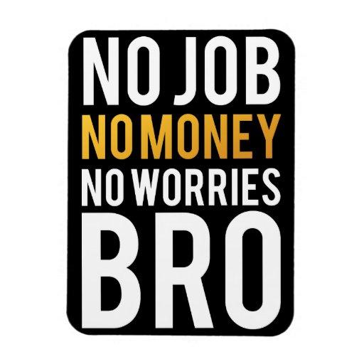 No job, No money, No worries BRO Rectangular Magnets