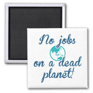 No Jobs On A Dead Planet Magnet