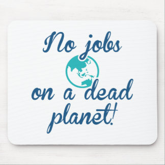 No Jobs On A Dead Planet Mouse Pad