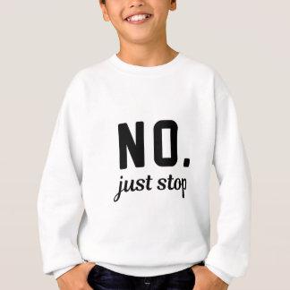 No Just Stop Sweatshirt