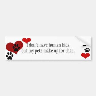 No kids but I have pets Bumper Sticker