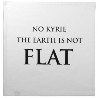 NO KYRIE THE EARTH IS NOT FLAT NAPKIN