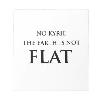 NO KYRIE THE EARTH IS NOT FLAT NOTEPAD