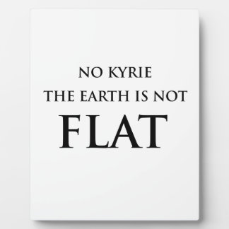 NO KYRIE THE EARTH IS NOT FLAT PLAQUE