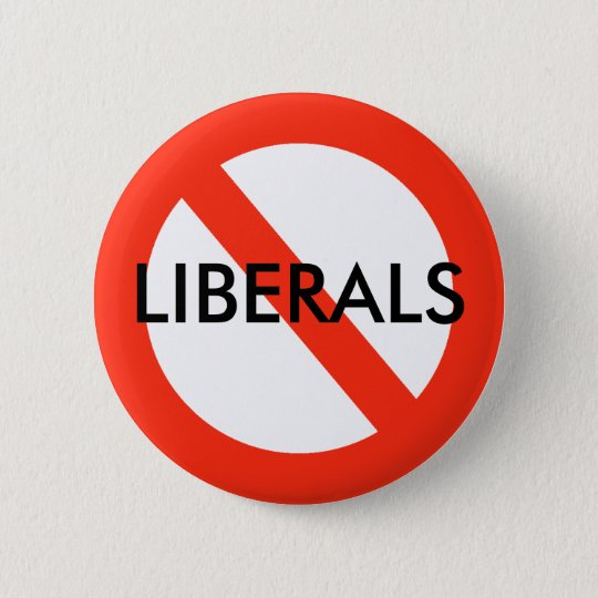 NO LIBERALS Button